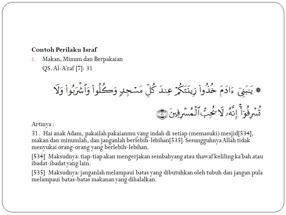 Contoh Perilaku Israf Makan, Minum dan Berpakaian. QS. Al-A raf [7]: 31. Artinya :